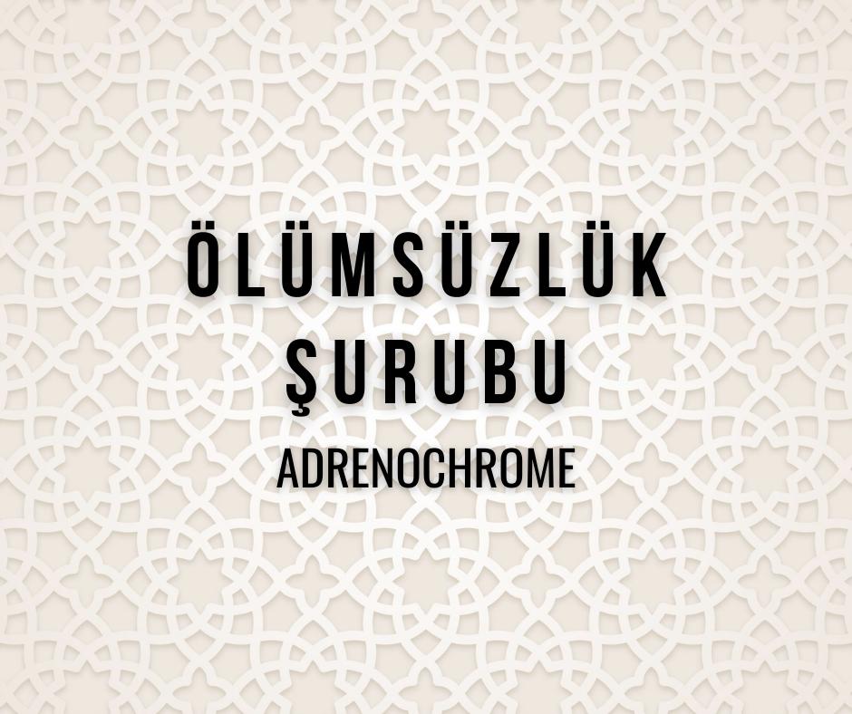 Ölümsüzlük Şurubu: Adrenochrome