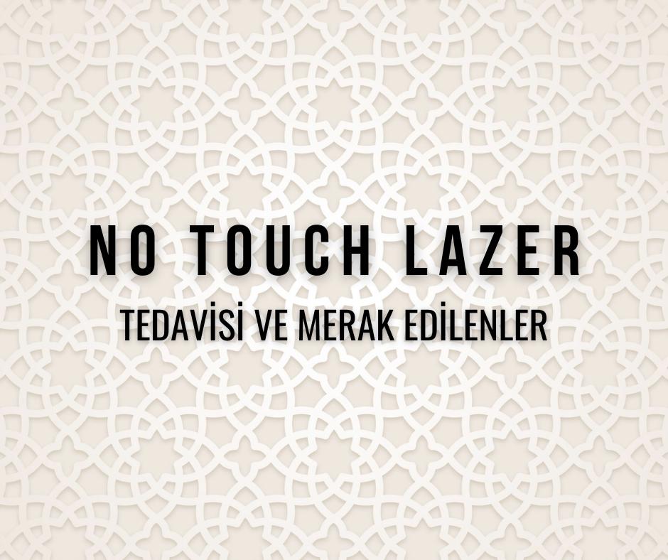 No Touch Lazer Tedavisi ve Merak Edilenler